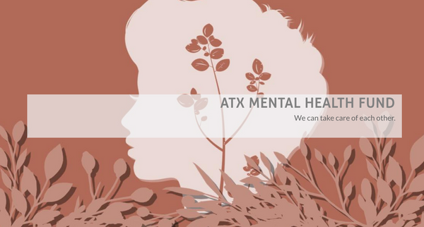 """It's OK to take care of your mental health right now"" — ATX Mental Health Fund"